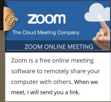 ZOOM ONLINE MEETING Zoom is a free online meeting software to remotely share your computer with others. When we meet, I will send you a link.  ZOOM ONLINE MEETING Zoom is a free online meeting software to remotely share your computer with others. When we meet, I will send you a link.