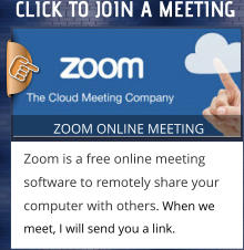 ZOOM ONLINE MEETING Zoom is a free online meeting software to remotely share your computer with others. When we meet, I will send you a link.  ZOOM ONLINE MEETING Zoom is a free online meeting software to remotely share your computer with others. When we meet, I will send you a link.  CLICK TO JOIN A MEETING